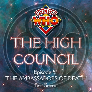 Doctor Who - The High Council Episode 51, Ambassadors of Death Part 7