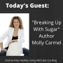 """Artwork for Episode 78: """"Breaking Up With Sugar"""" Author Molly Carmel"""