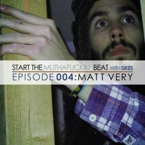 Start The Beat 004: MATT VERY