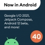 Artwork for 40 - Google I/O 2021, Jetpack Compose, Android 12 beta, and more!