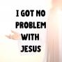 Artwork for I Got No Problem With Jesus