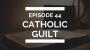 Artwork for episode 44: catholic guilt (or just regular guilt)