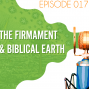 Artwork for Searching the Scriptures #17: The Firmament and Biblical Earth
