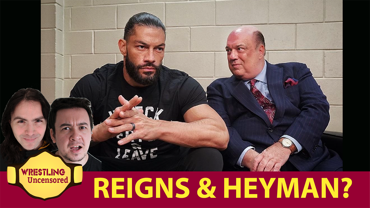 Wrestling Uncensored EP. 506: What is Roman Reigns doing with Paul Heyman?