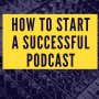 Artwork for How To Start A successful Podcast