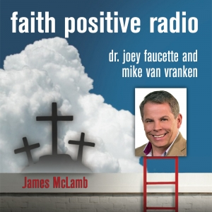Faith Positive Radio: James McLamb