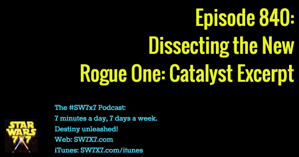 840: Dissecting the Rogue One: Catalyst Excerpt