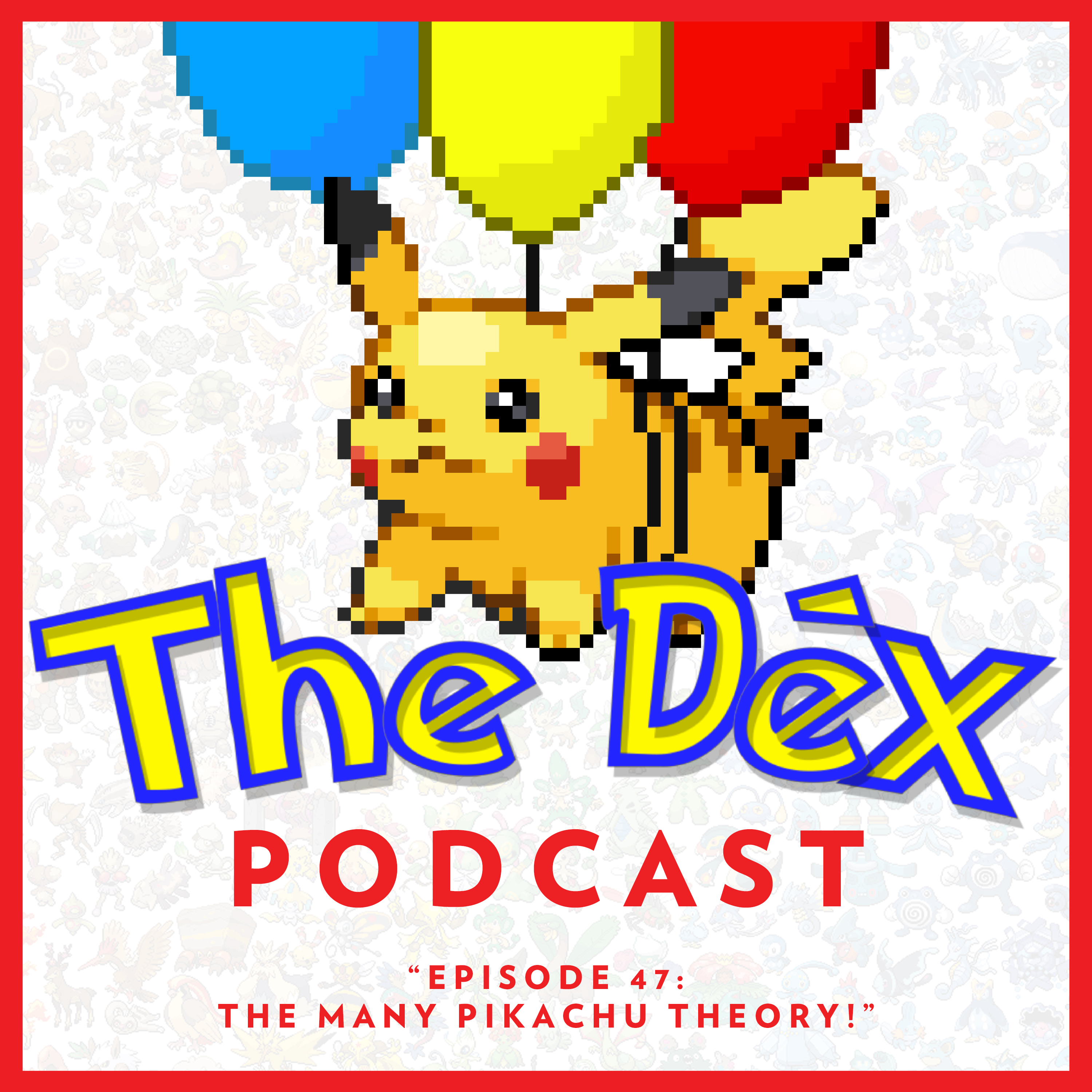 The Dex! Podcast #47: The Many Pikachu Theory!