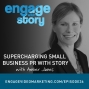 Artwork for EWS036: Supercharging Small Business PR with Story