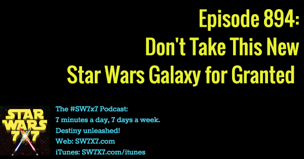 894: Don't Take This New Star Wars Galaxy for Granted