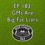 Artwork for Episode 183: GMs Are Big Fat Liars