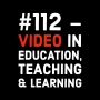 Artwork for #112 - Video in Education, Teaching & Learning