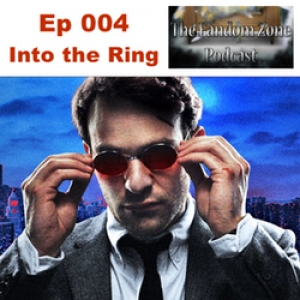 Into the Ring -  Ep 004 The Fandom Zone