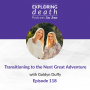 Artwork for Transitioning to the Next Great Adventure with Goldyn Duffy - Episode 118