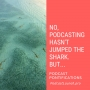 Artwork for No, Podcasting Hasn't Jumped The Shark. But... [Episode 65]