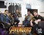 Artwork for Episode 132 - Avengers Infinity War Review
