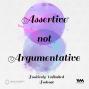 Artwork for Ep. 28: Assertive not Argumentative