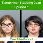 Artwork for The Slenderman Stabbing Case - Episode 1