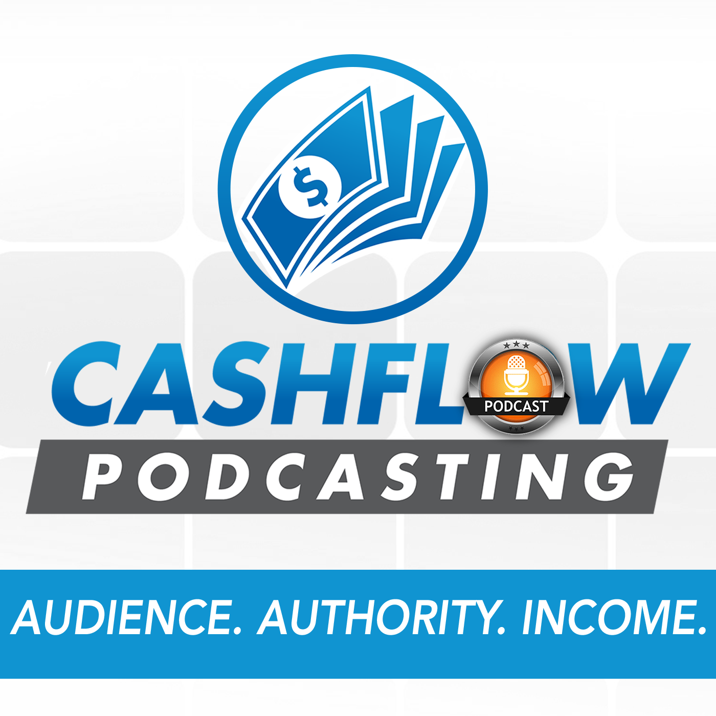 Cashflow Podcasting: Authority, Audience Growth and Sales through podcasting show art