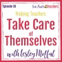 Artwork for Helping Teachers Take Care of Themselves with Lesley Moffat