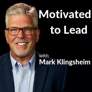 Motivated to Lead Podcast - Mark Klingsheim show art