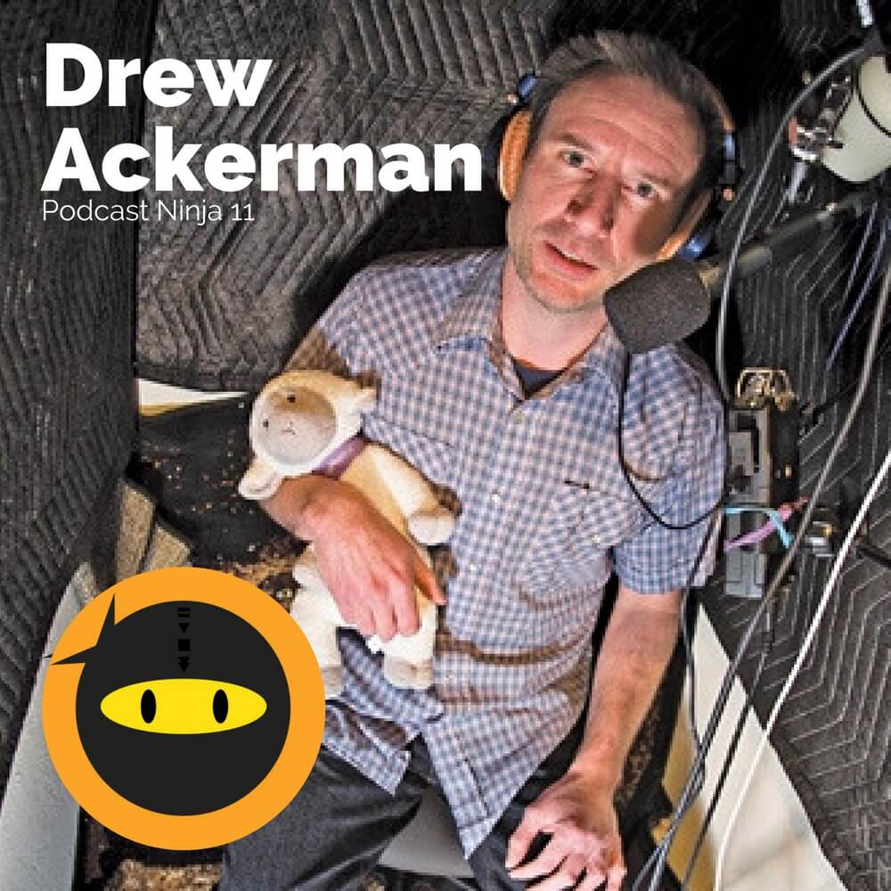 PN11: How Drew Ackerman Built a Top Ranked Podcast with 50M+ Downloads