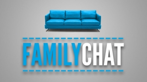 Family Chat Part 3 - 02/28/16