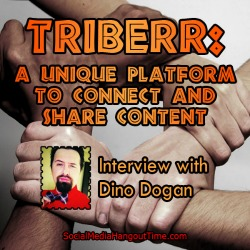 19 - Triberr: A Unique Platform to Connect and Share Content with Dino Dogan