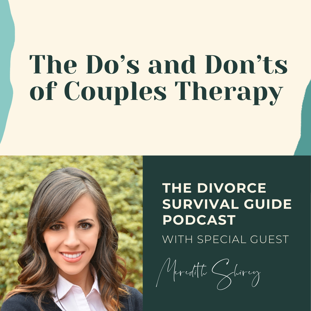 The Divorce Survival Guide Podcast - The Do's and Don'ts of Couples Therapy with Meredith Shirey