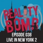 Artwork for Reality Bomb Episode 038 - Live in New York 2