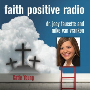 Faith Positive Radio: Katie Young