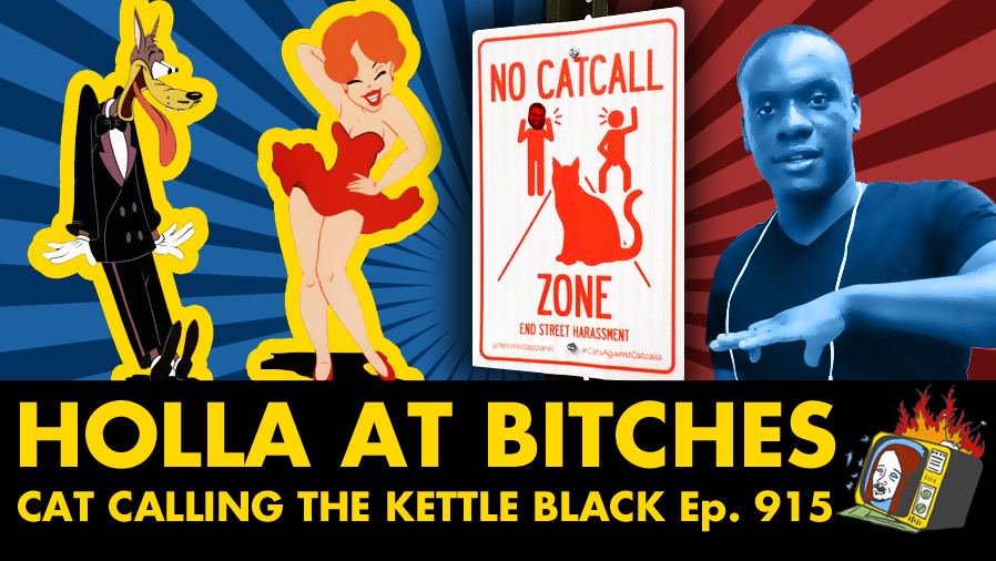 Cat Calling The Kettle Black w/ Akeem Willacy - Ep. 915 (CATCALLING, FEMINISM, RACISM)