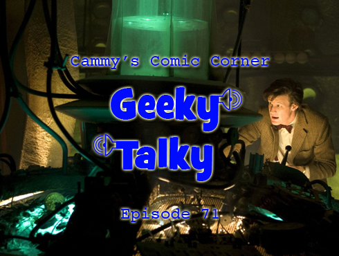 Cammy's Comic Corner - Geeky Talky - Episode 71