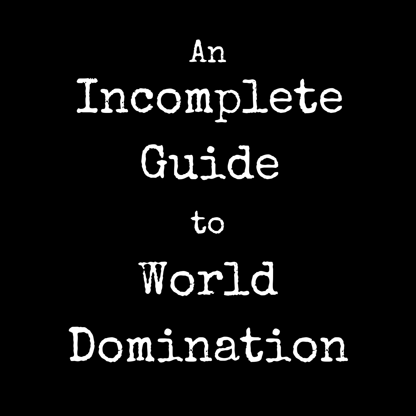 An Incomplete Guide to World Domination show image