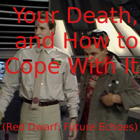 Your Death, and How to Cope With It (Red Dwarf: Future Echoes)