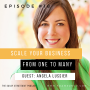 Artwork for Scale Your Business: From One to Many with Angela Lussier