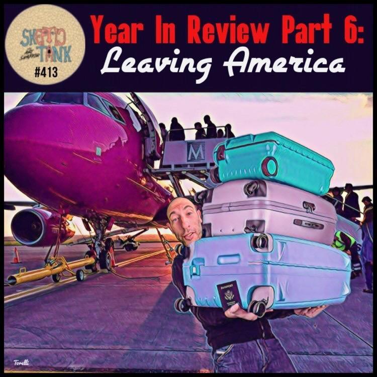 #413: Year In Review (6 of 7) - Leaving America - Ari Shaffir's Skeptic Tank podcast