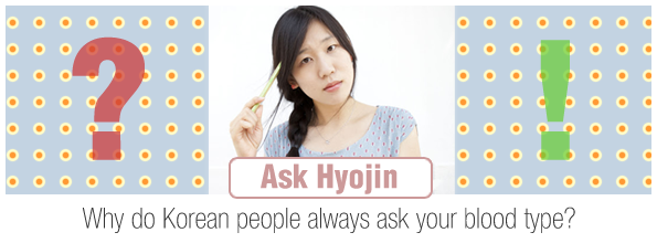 Why do Korean people always ask your blood type?