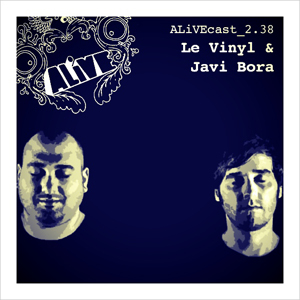 ALiVEcast_2.38 - Le Vinyl & Javi Bora