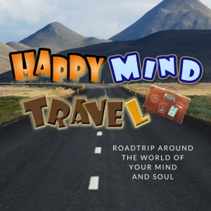 The Happy Mind Travel Mental Health Care and Spirituality Exploration Podcast