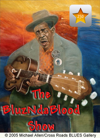 The BluzNdaBlood Show #250, More New Hot Shots of Blues!