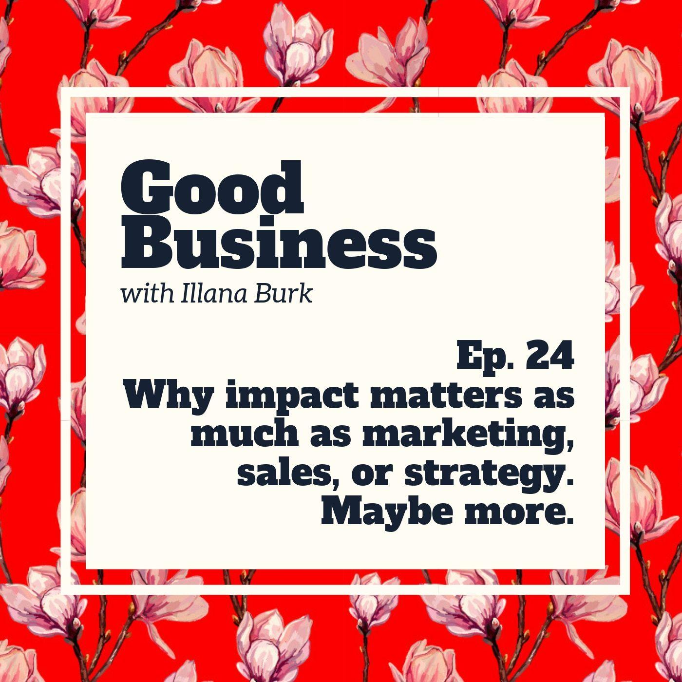 Why impact matters as much as marketing, sales, or strategy. | GB 24