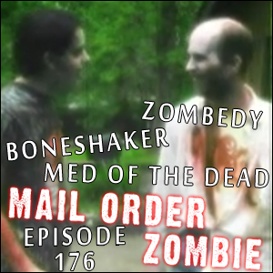 Mail Order Zombie #176 - Zombedy, Boneshaker, Med of the Dead