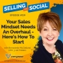 Artwork for Your Sales Mindset Needs An Overhaul - Here's How To Start, with Bernadette McClelland, Episode #129