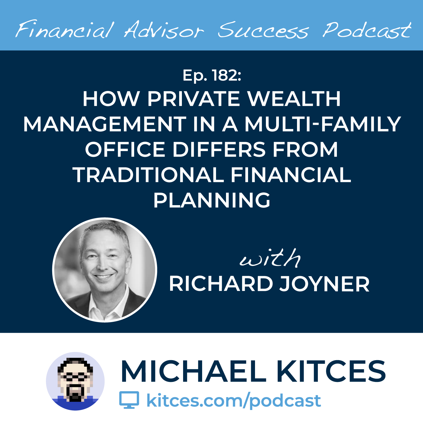 Ep 182: How Private Wealth Management In A Multi-Family Office Differs From Traditional Financial Planning with Richard Joyner