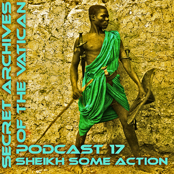 Secret Archives of the Vatican Podcast 17 - Sheikh Some Action