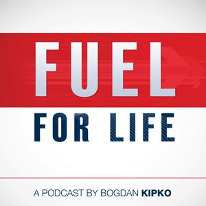 Fuel For Life | A Podcast By Bogdan Kipko show art