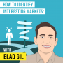 Artwork for Elad Gil – How to Identify Interesting Markets - [Invest Like the Best, EP.101]