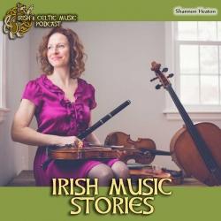 Irish and Celtic Music Podcast: Stories Behind Irish Music with