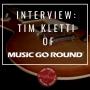 Artwork for Interview:  Tim Kletti of Music Go Round